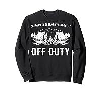 Camping Cardiac Electrophysiologist Off Duty Funny Camper Shirts Sweatshirt Black