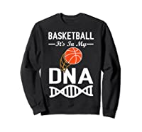 Sports Lover Tees - Basketball It\\\'s In My Dna T-shirt Sweatshirt Black