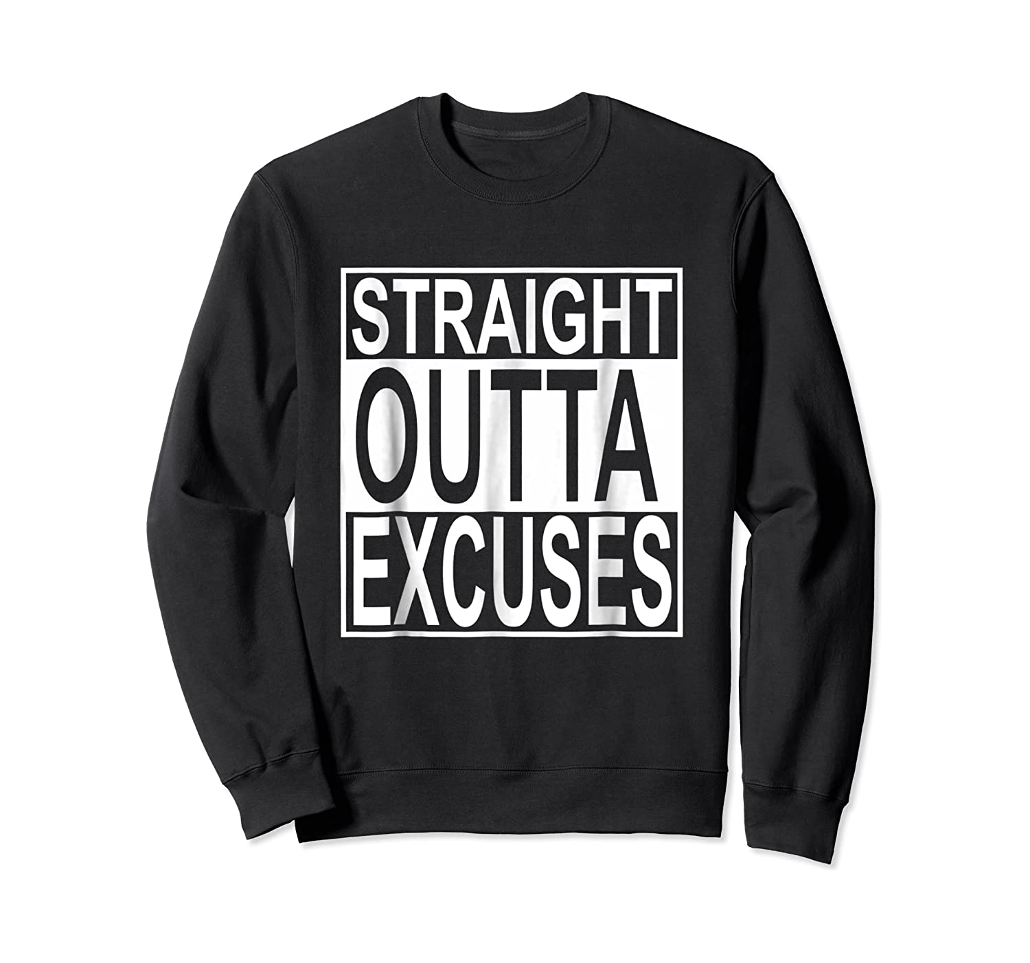 Straight Outta Excuses Shirts Crewneck Sweater