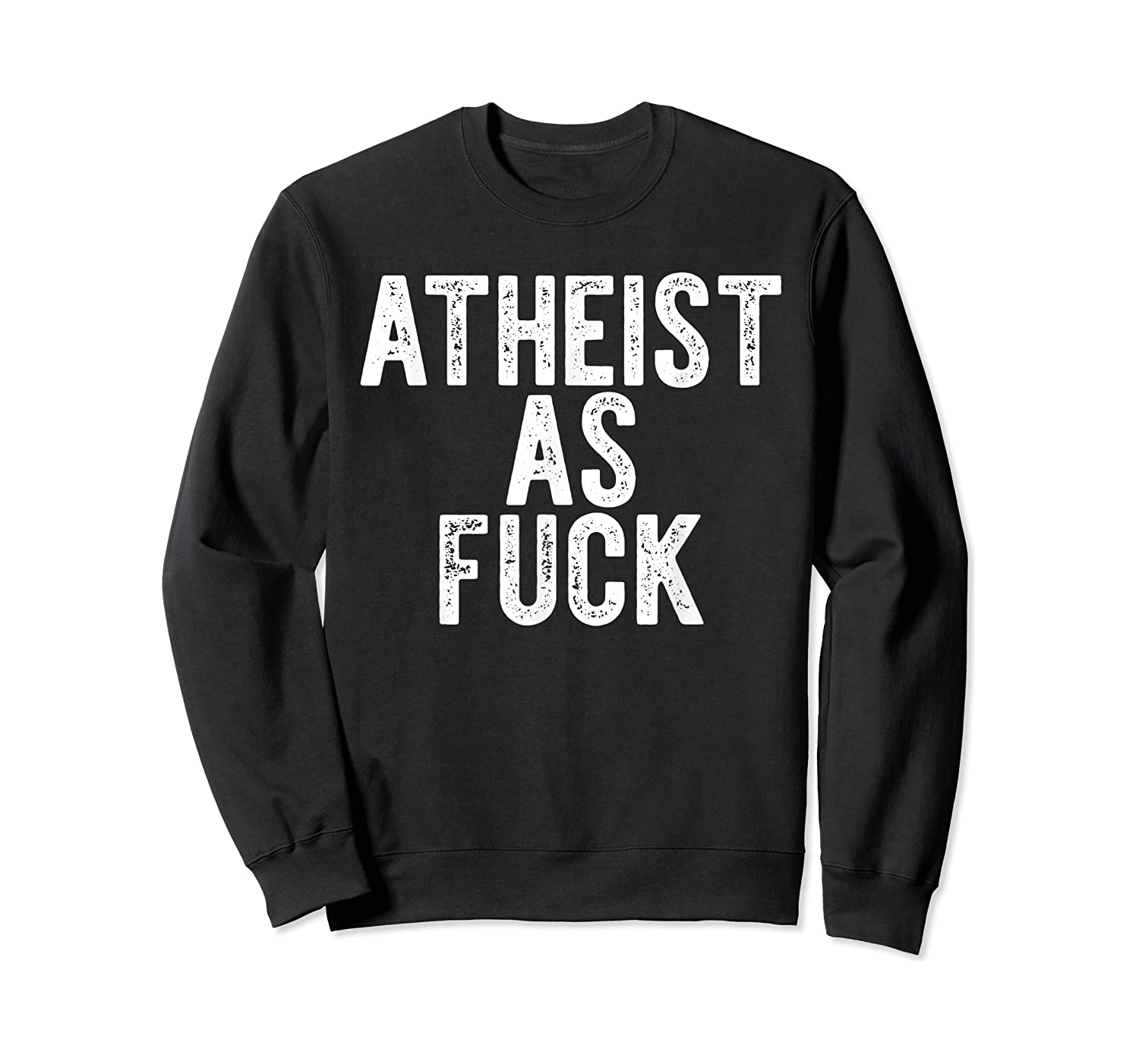 Atheist As Fuck T-shirt Funny Af Atheism Meme Gift Godless Crewneck Sweater
