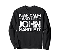 Let John Hle It Funny Birthday Gift Shirts Sweatshirt Black