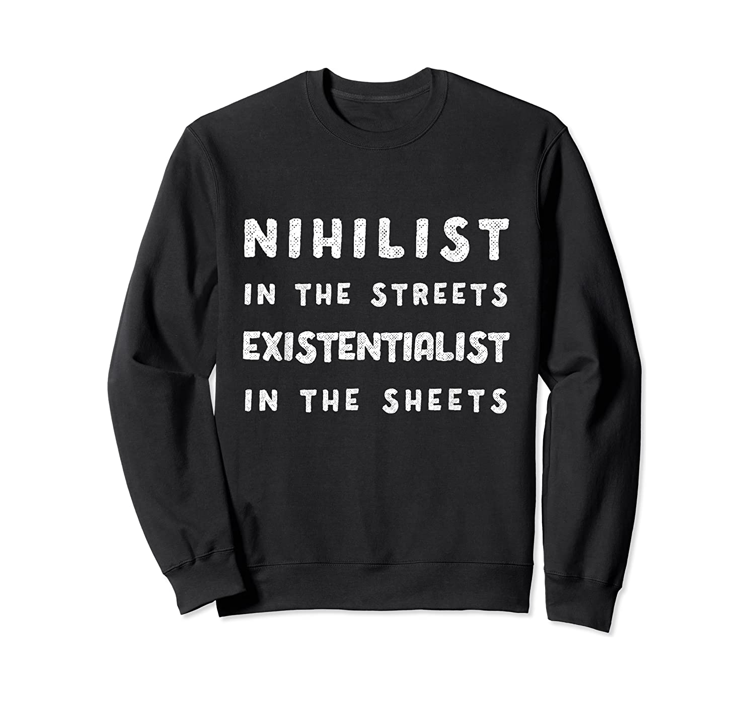 Nihilist In The Streets Existentialist In The Sheets T-shirt Crewneck Sweater
