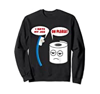 Funny I Hate My Job Oh Please Gift For Laughs Shirts Sweatshirt Black