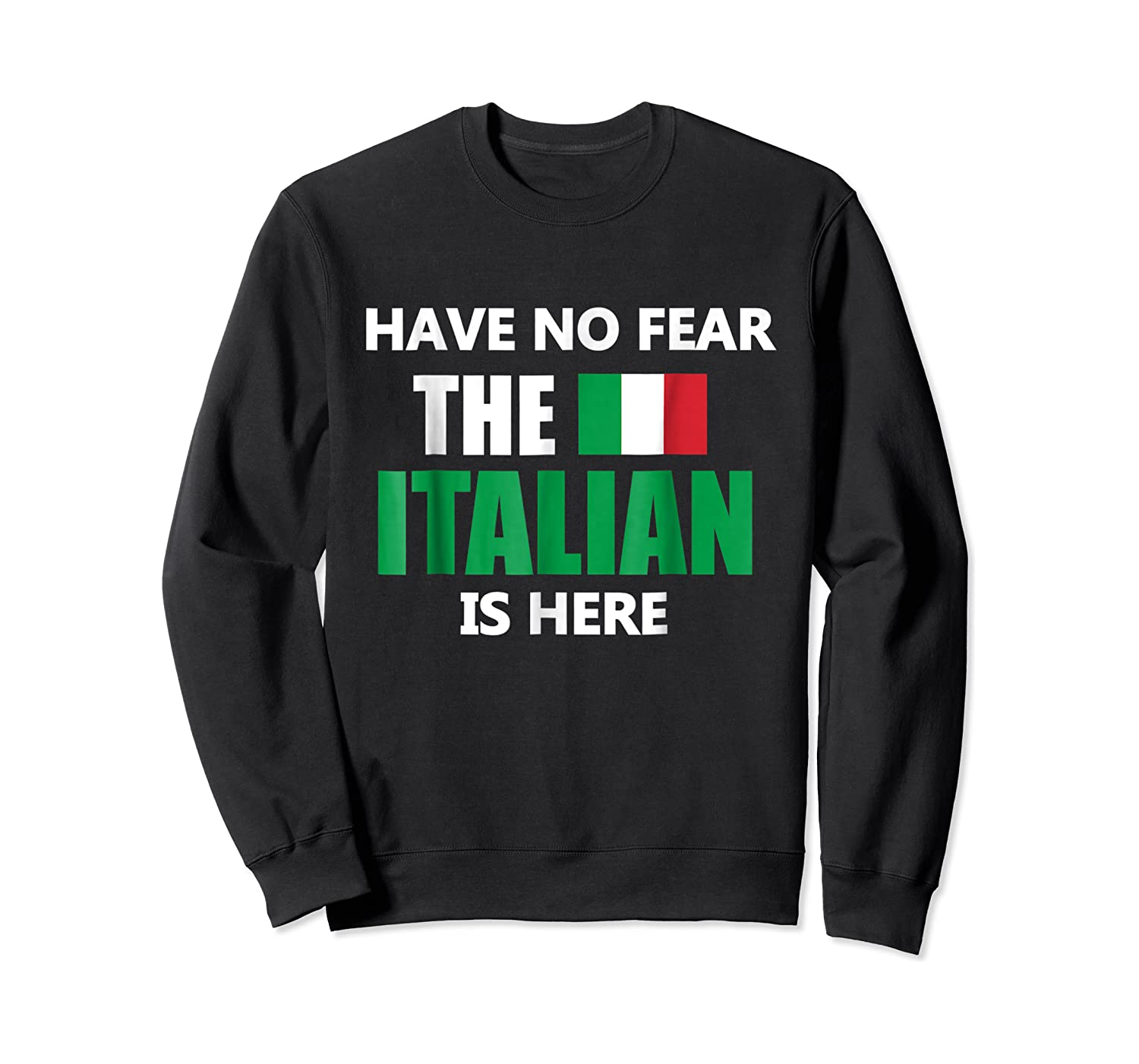 Have No R The Italian Is Here Italy Pride Funny Shirts Crewneck Sweater