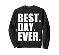 Best Day Ever Funny Sayings Event T-shirt Sweatshirt Black