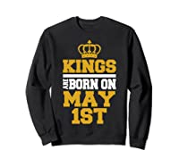 Kings Are Born On May 1st Birthday For Shirts Sweatshirt Black