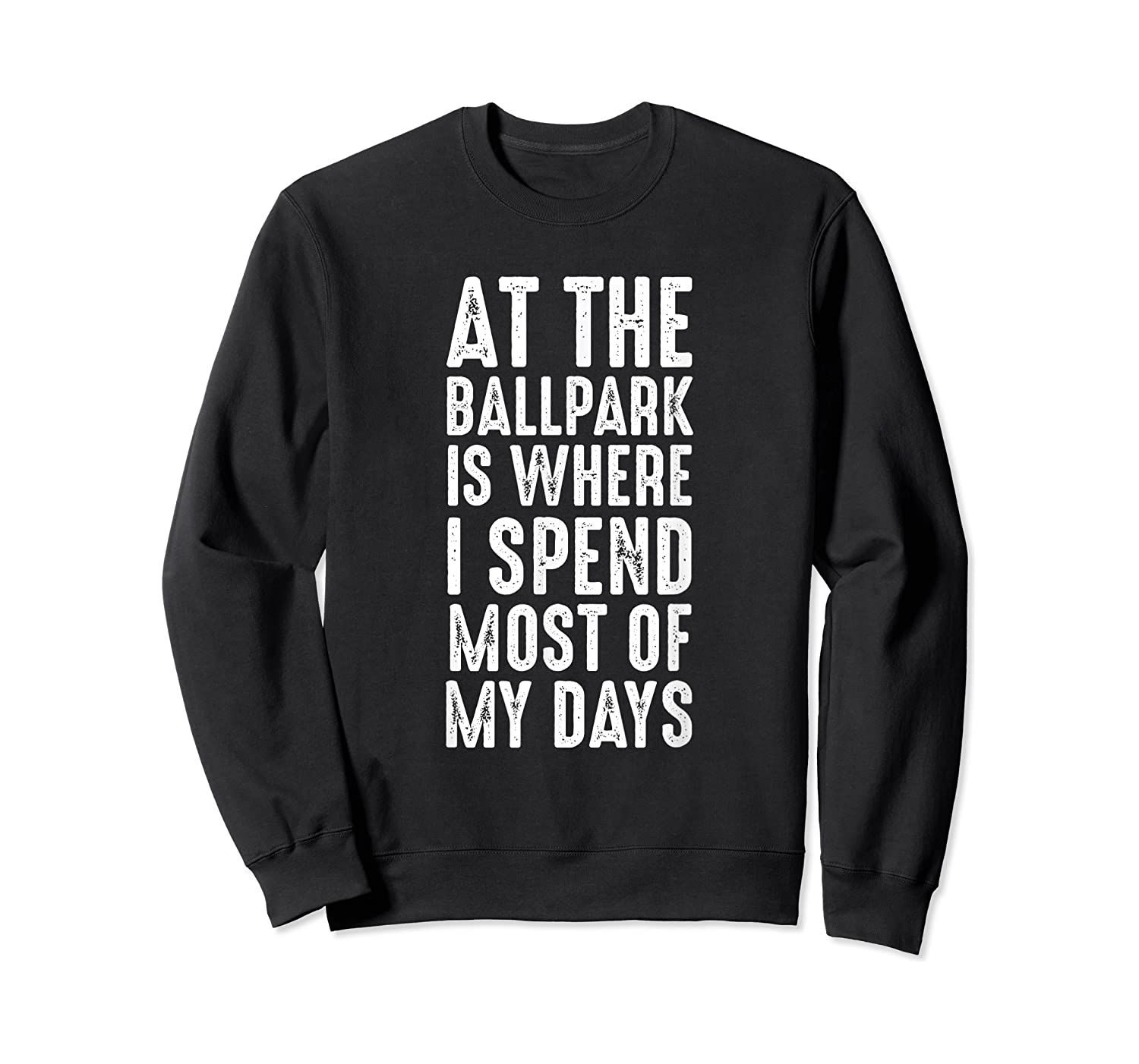 At The Ballpark Is Where I Spend Most Of My Days Baseball Shirts Crewneck Sweater