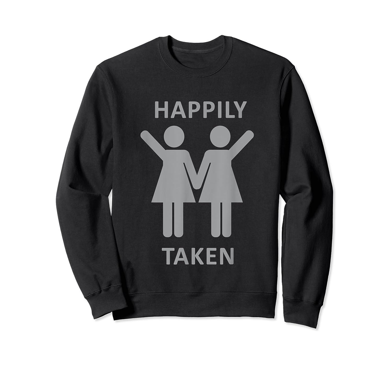 Happily Taken Lesbian Shirt - Gay Lesbians Couple T-shirts Crewneck Sweater