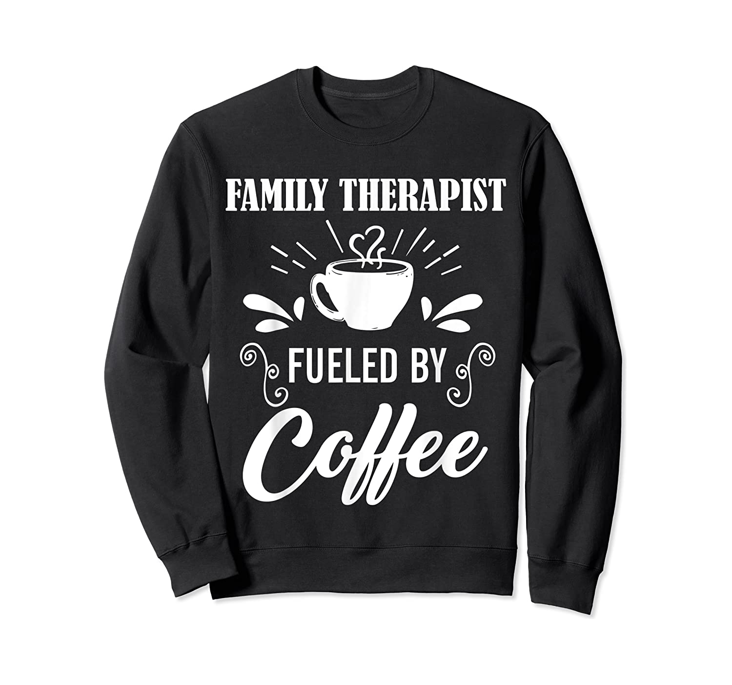 Family Therapist Quote Family Therapist T-shirt Crewneck Sweater