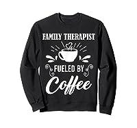 Family Therapist Quote Family Therapist T-shirt Sweatshirt Black