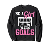 Girls Soccer Be A Girl With Goals Soccer Player S Shirts Sweatshirt Black