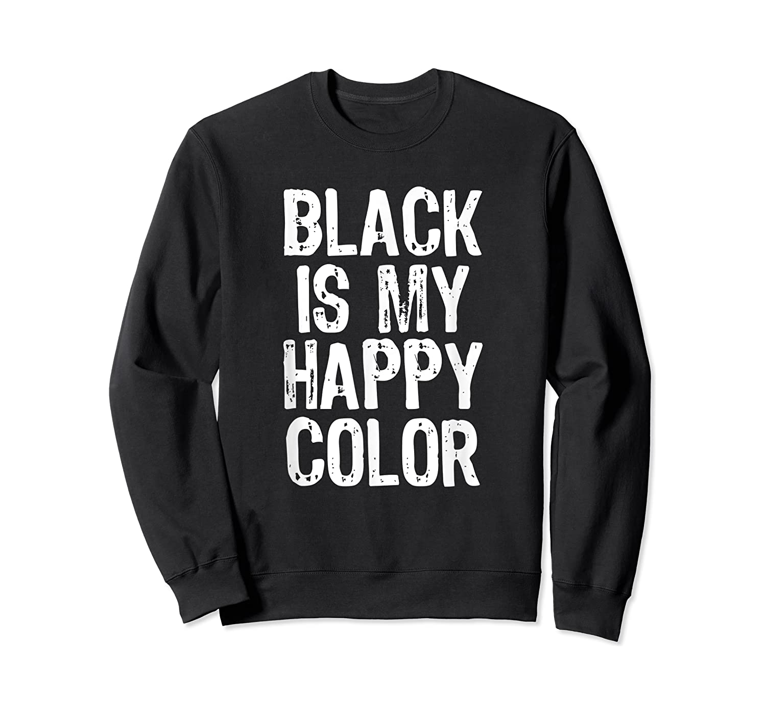 Black Is My Happy Color Emo Goth Dark Gift Christmas Shirts Crewneck Sweater