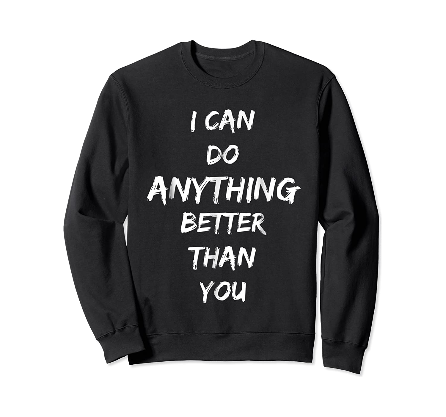 I Can Do Anything Better Than You T-shirt Crewneck Sweater