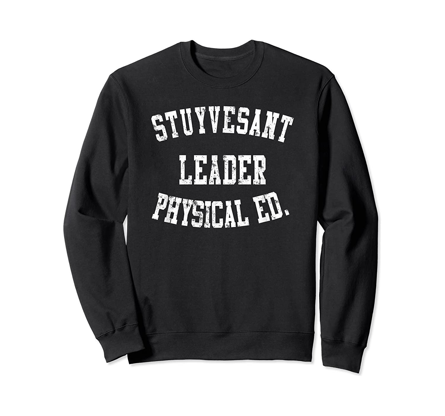 Stuyvesant Leader Physical Ed Birthday Gifts For Shirts Crewneck Sweater