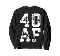 40 Af 40th Birthday Gif Shirts Sweatshirt Black