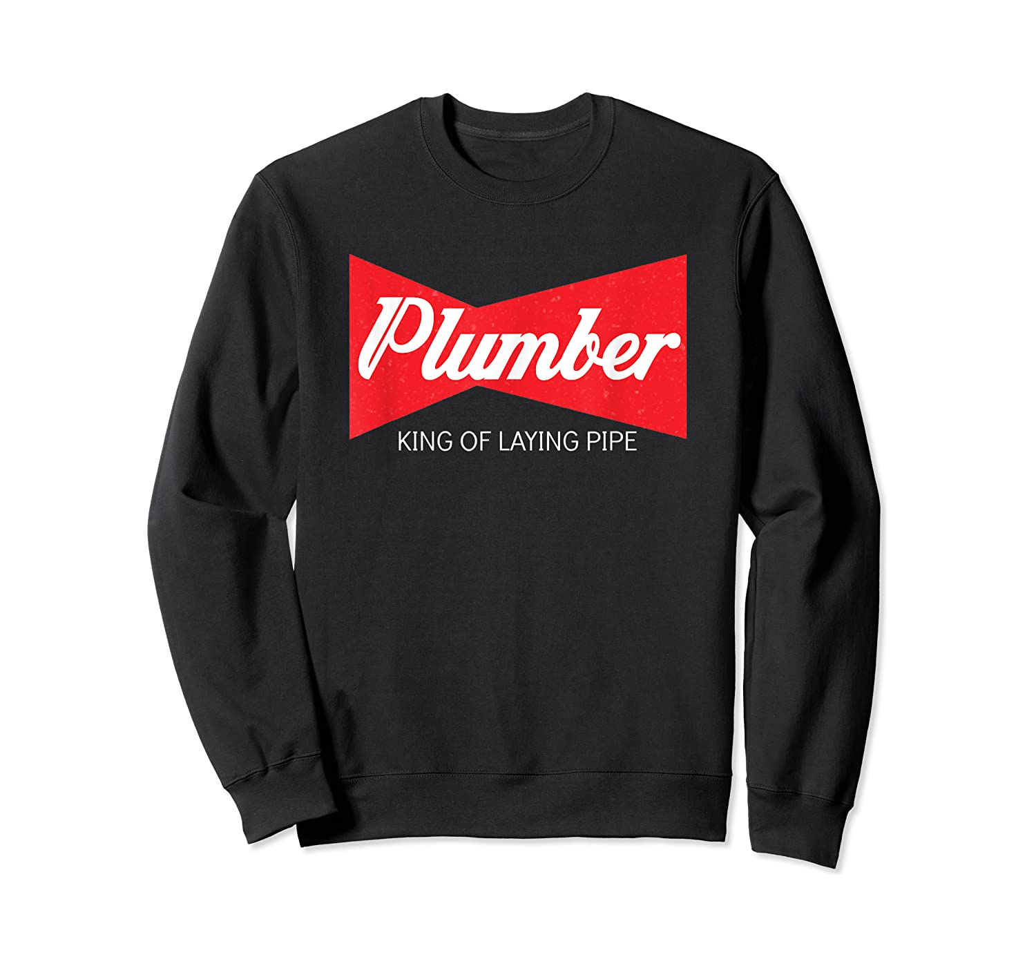 Funny Plumber King Of Laying Pipe Gift Shirts Crewneck Sweater
