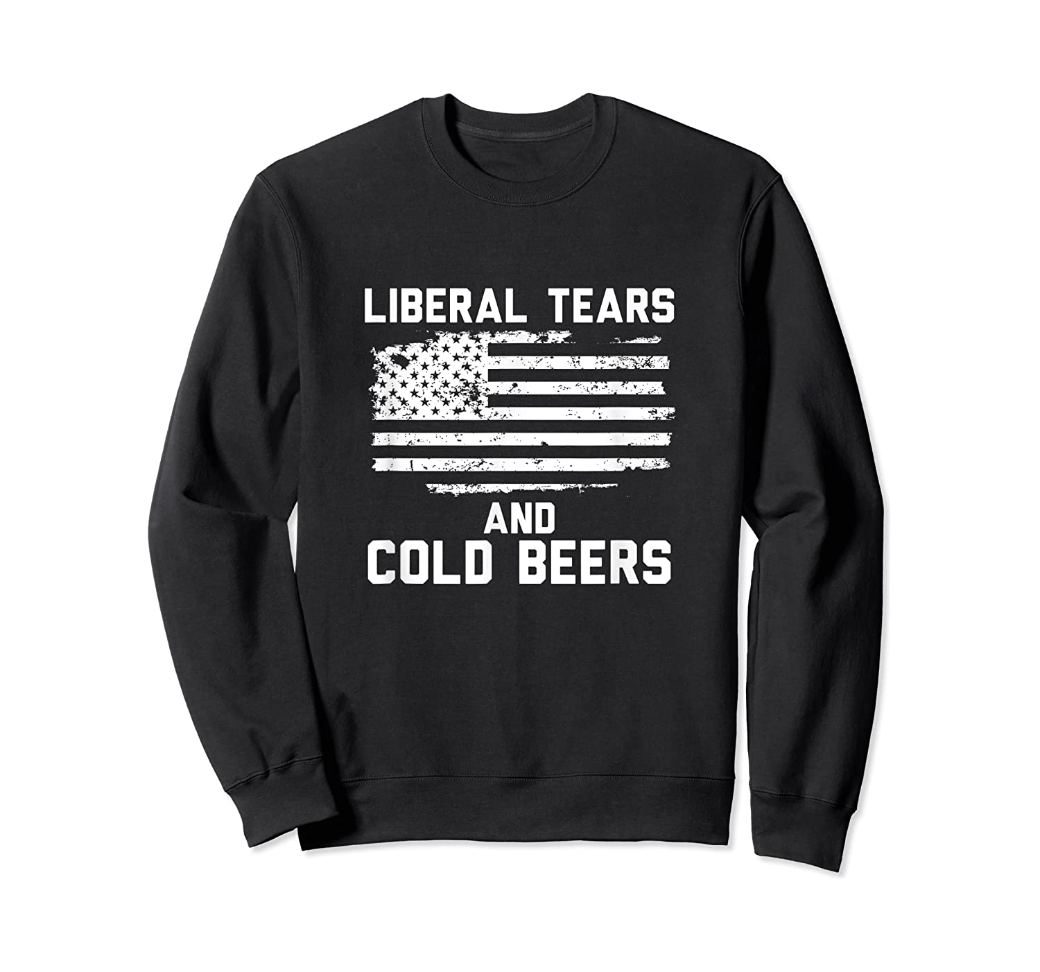 Funny Liberal Tears And Cold Beers T-shirt Crewneck Sweater