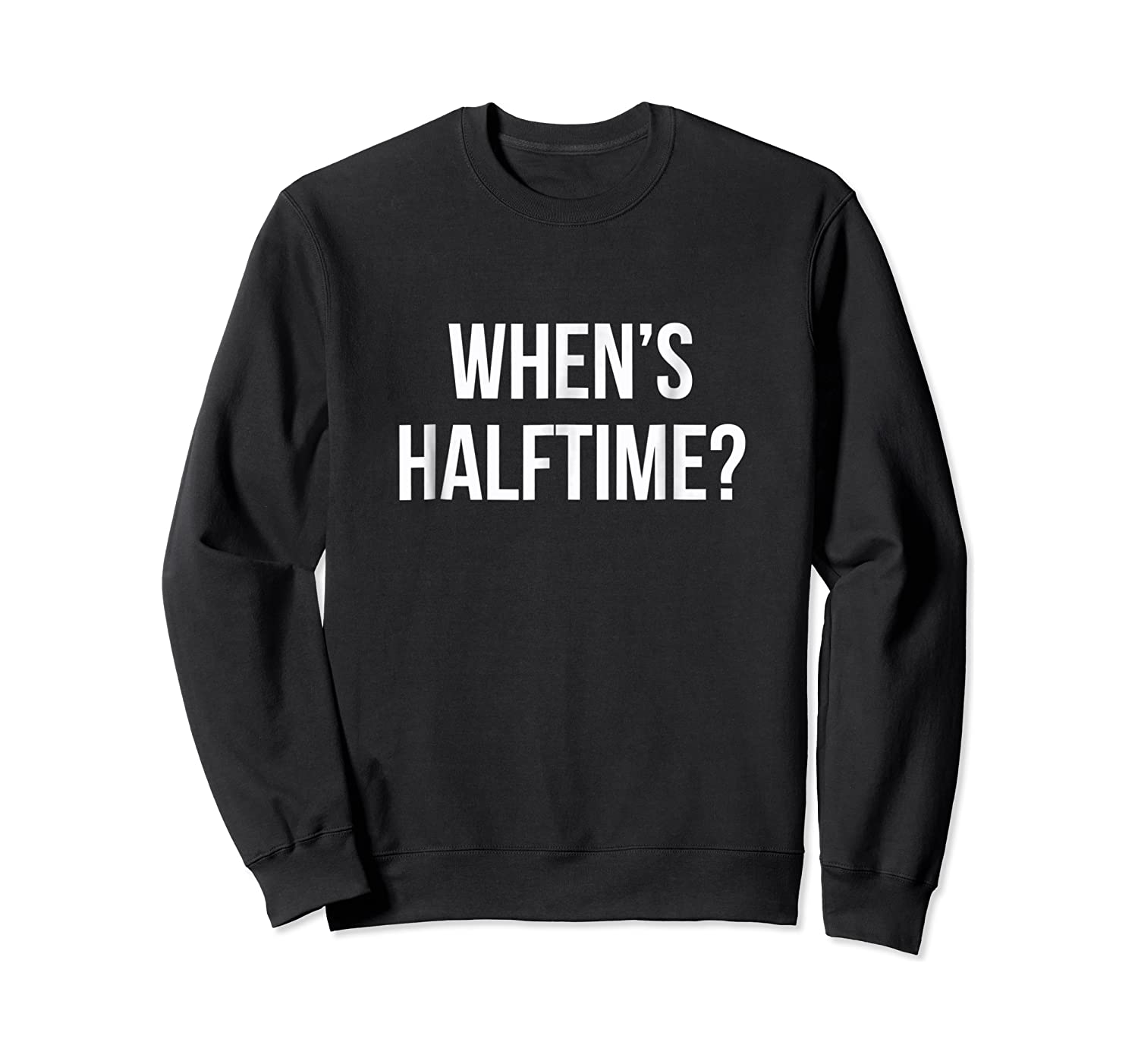 When's Halftime? Football Game T-shirt Crewneck Sweater