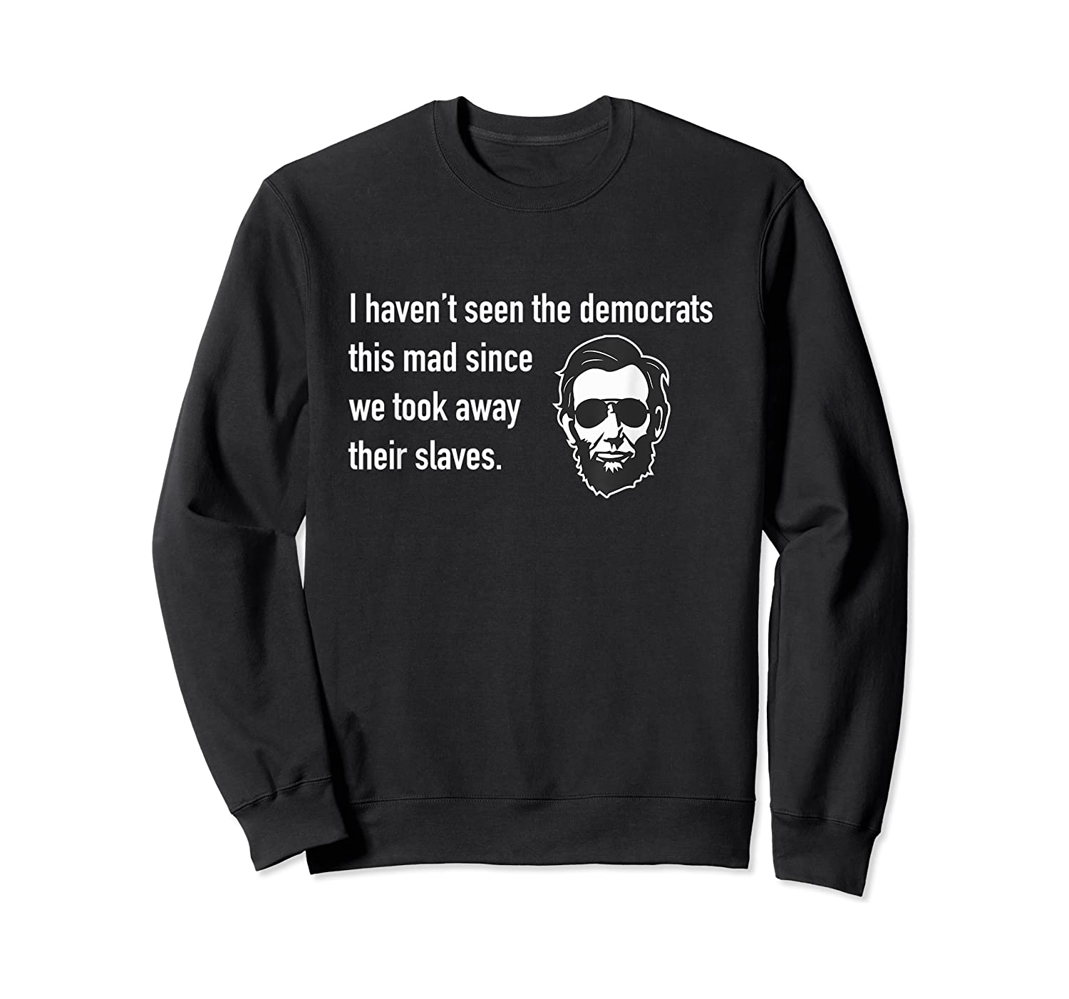 Haven't Seen The Democrats This Mad Since Slaves Shirts Crewneck Sweater