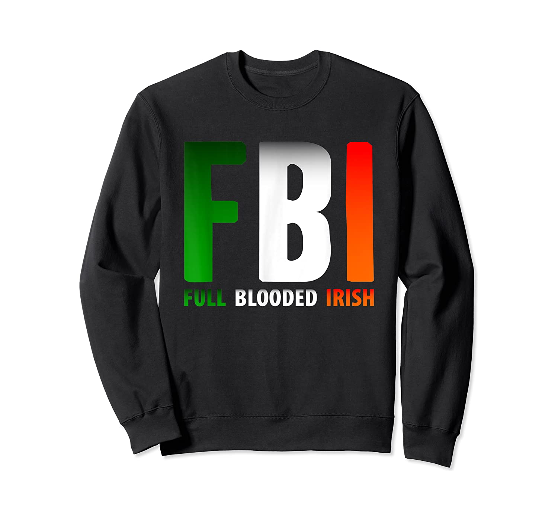 St Patrick's Day Fbi Full Blooded Irish Shirts Crewneck Sweater