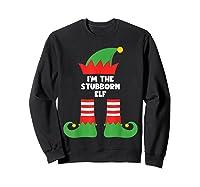 I\\\'m The Stubborn Elf Funny Matching Family Group Christmas T-shirt Sweatshirt Black