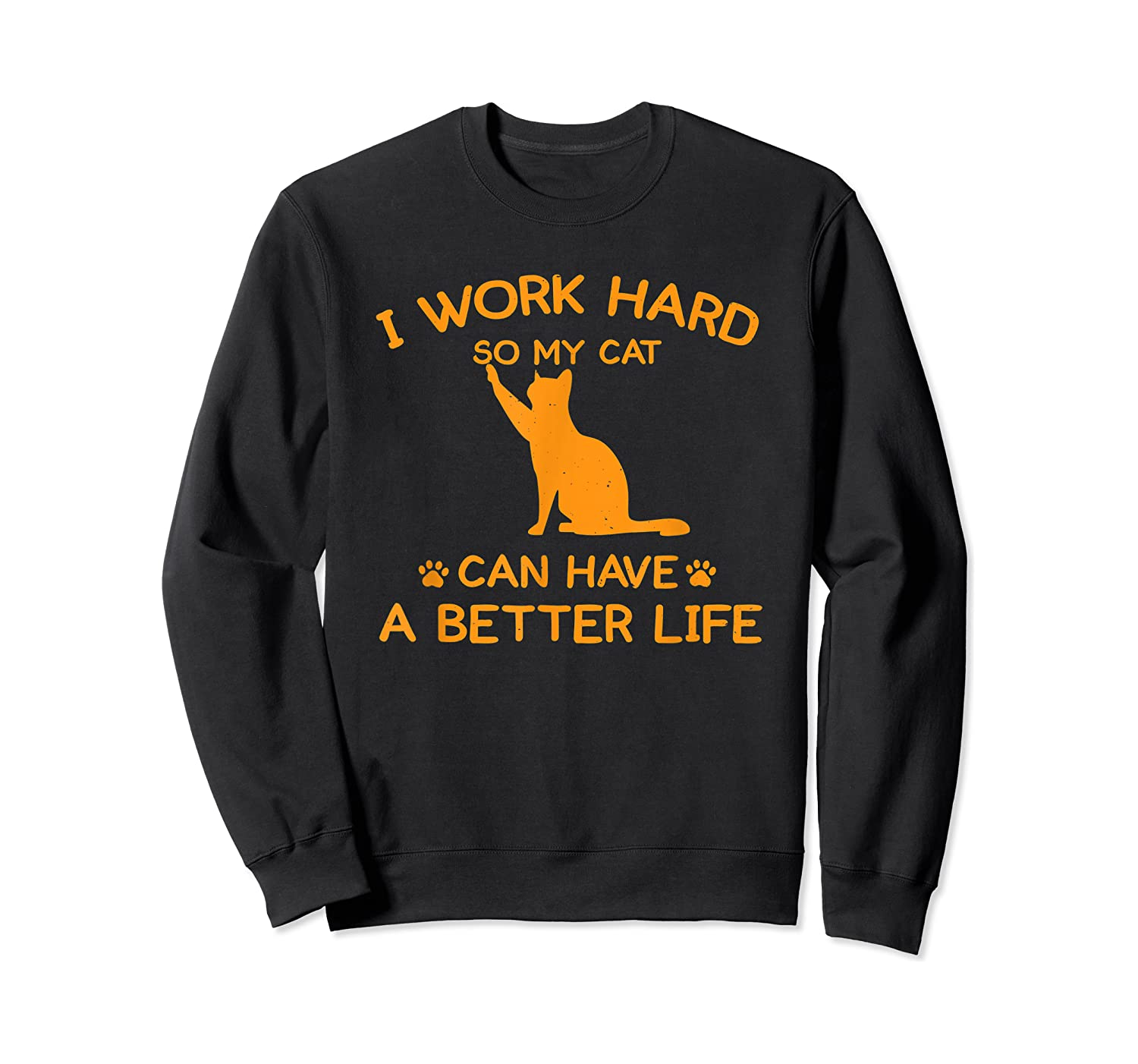 Work Hard So My Cat Can Have A Better Life Cat Lover Gift Shirts Crewneck Sweater