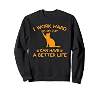Work Hard So My Cat Can Have A Better Life Cat Lover Gift Shirts Sweatshirt Black