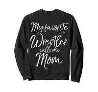 Cute Wrestling Mother Gift My Favorite Wrestler Calls Me Mom T-shirt Sweatshirt Black