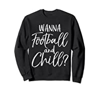 Wanna Football And Chill Funny Vintage Sports Pun Shirts Sweatshirt Black