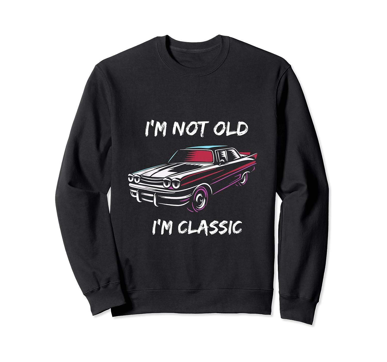 I'm Not Old, I'm Classic T-shirt Crewneck Sweater