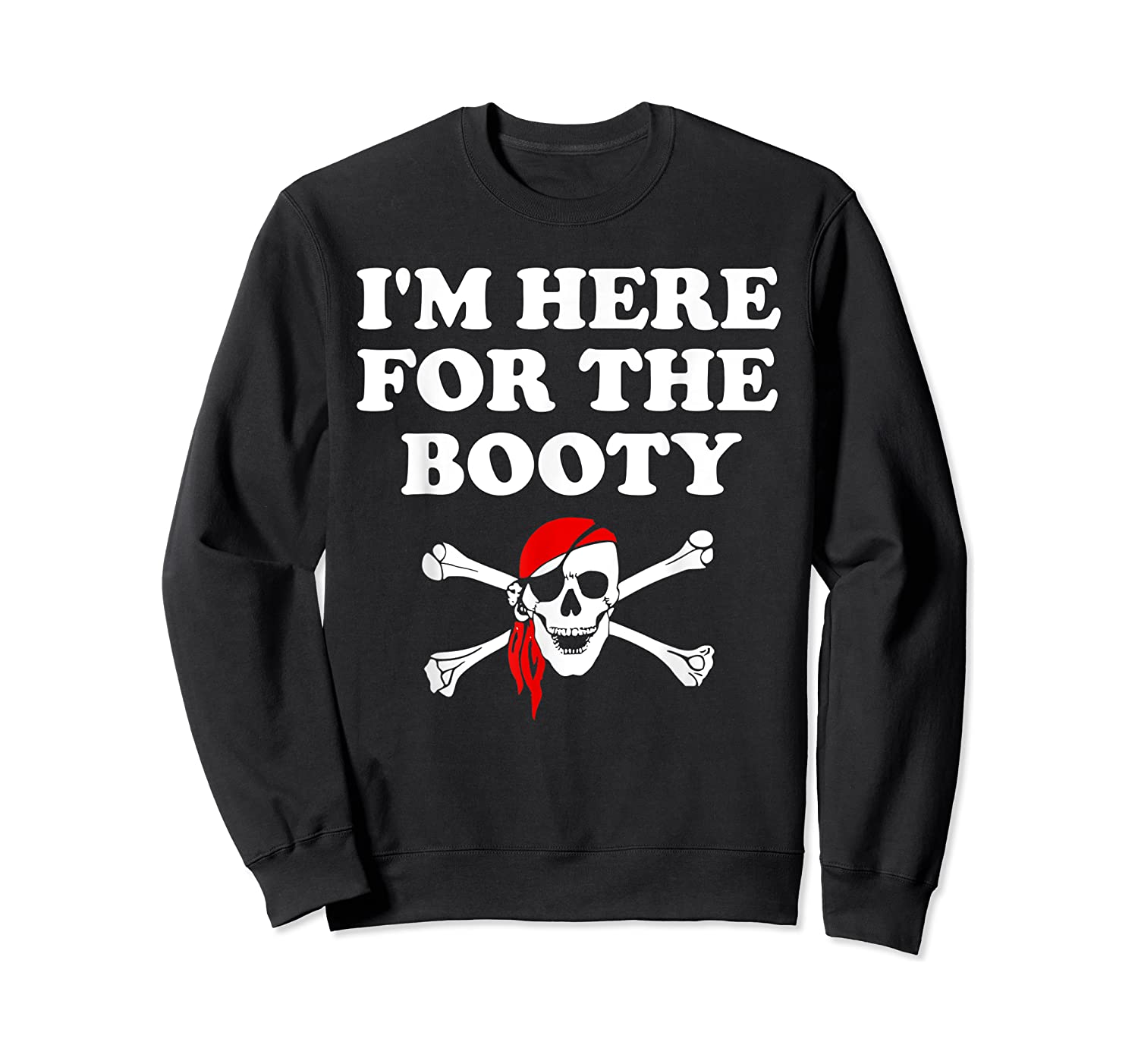 I'm Here For The Booty Funny Puns Pirate Shirts Crewneck Sweater