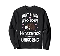 Just A Girl Who Loves Hedgehogs And Unicorns Gift Shirts Sweatshirt Black