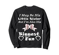 May Be His Little Sister Biggest Fan Baseball Shirts Sweatshirt Black