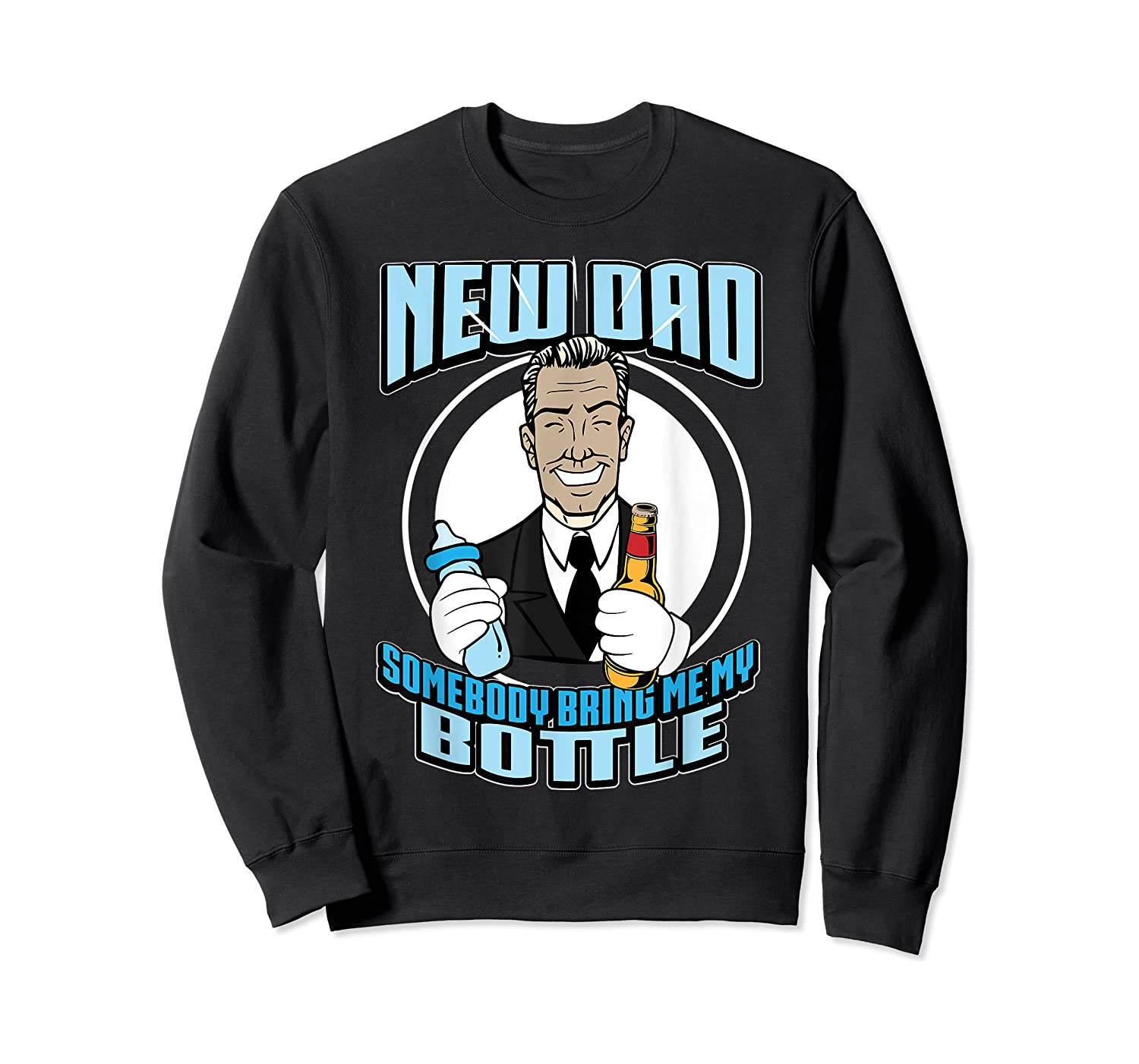 New Dad Someone Bring Me My Bottle Funny Beer Drinking Shirts Crewneck Sweater
