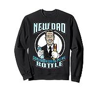New Dad Someone Bring Me My Bottle Funny Beer Drinking Shirts Sweatshirt Black