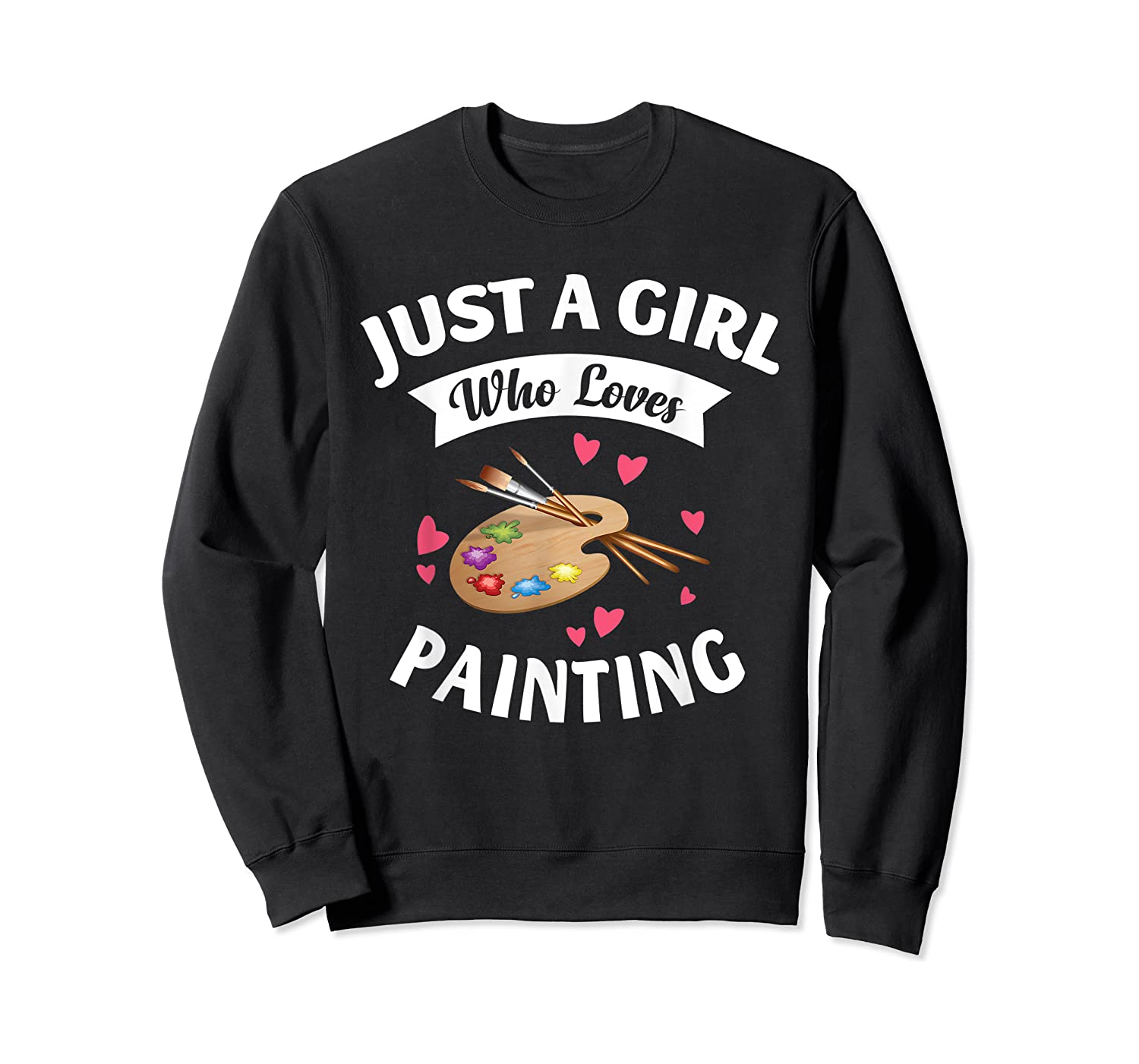 Just A Girl Who Loves Painting, Art Lovers Girls Shirts Crewneck Sweater