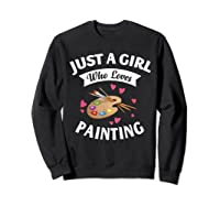 Just A Girl Who Loves Painting, Art Lovers Girls Shirts Sweatshirt Black