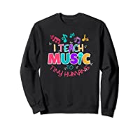 I Teach Music To Tiny Humans Musical Tea T-shirt Sweatshirt Black