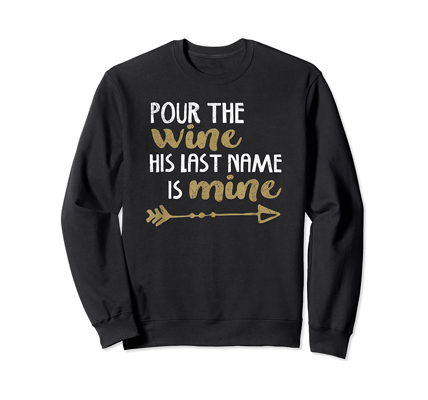 Pour The Wine His Last Name Is Mine T Shirt T-shirt Crewneck Sweater