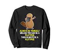 Always Be Yourself Dabbing Platypus T Shirt Gifts For  Sweatshirt Black