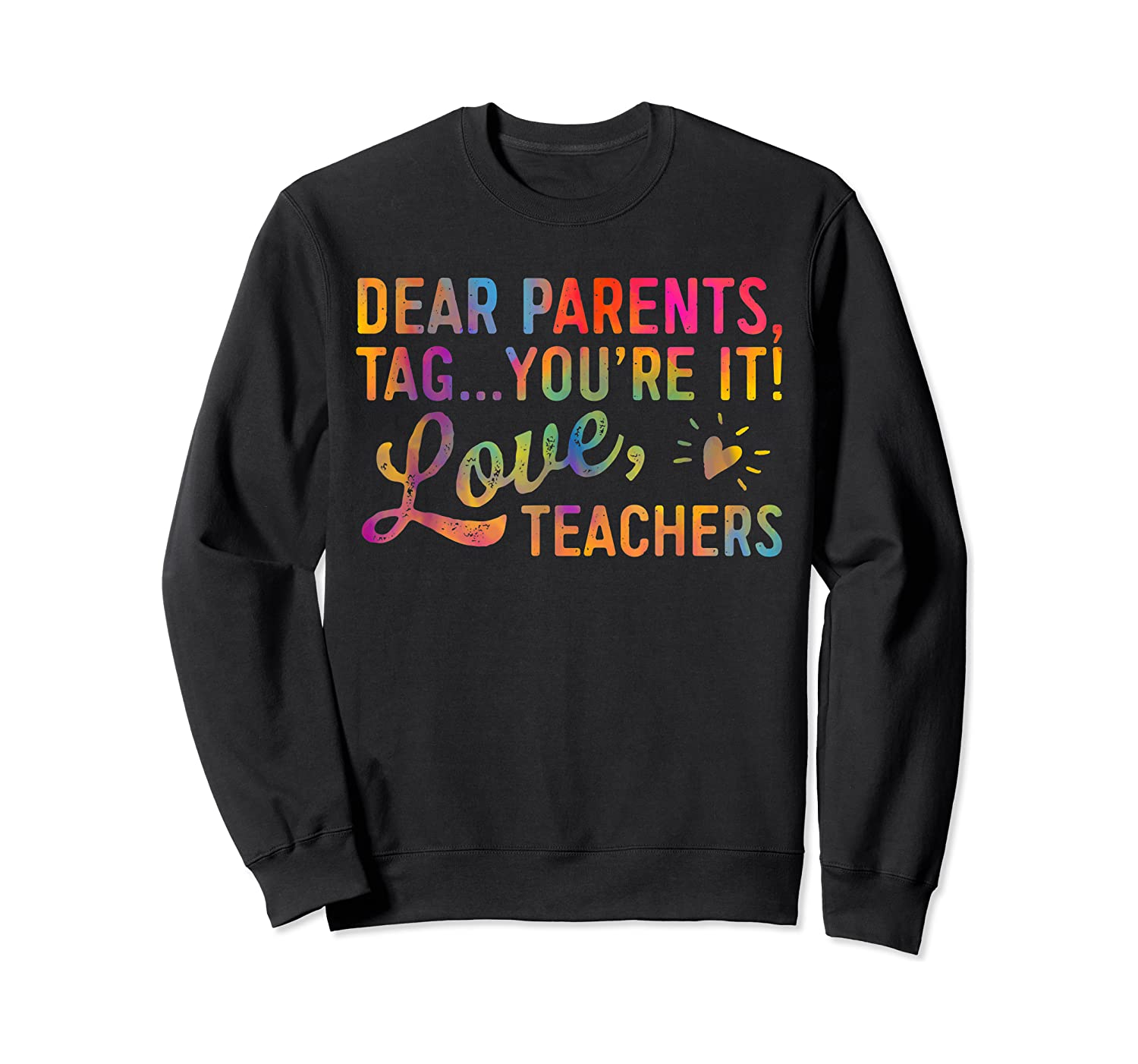 Dear Parents Tag You're It Love Teas Funny Gift Shirts Crewneck Sweater