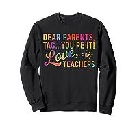 Dear Parents Tag You're It Love Teas Funny Gift Shirts Sweatshirt Black