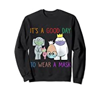 It's A Good Day To Wear A Mask Funny Gift Shirts Sweatshirt Black
