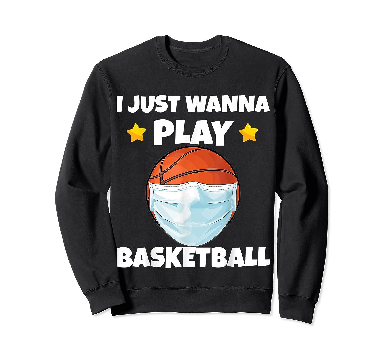 Just Wanna Play Basketball Quarantine Face Mask Basketball Shirts Crewneck Sweater