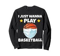 Just Wanna Play Basketball Quarantine Face Mask Basketball Shirts Sweatshirt Black