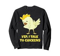 Yep I Talk To Chickens Shirt Farm Lover Dabbing Chicken T-shirt Sweatshirt Black