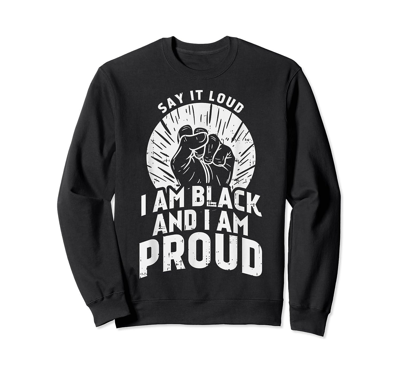 Say It Loud Black Proud Shirt History Month African Pride Crewneck Sweater