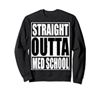 Cool Straight Outta Med School Graduation Shirt Sweatshirt Black