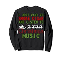 Just Want To Smoke Cigar Listen Christmas Music Shirts Sweatshirt Black