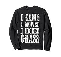 I Came Mowed I Kicked Grass - Funny Lawn Mowing Shirt Sweatshirt Black